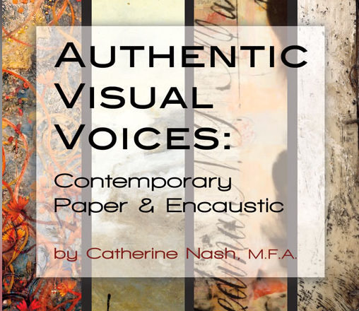 Authentic Visual Voices: Contemporary Paper and Encaustic